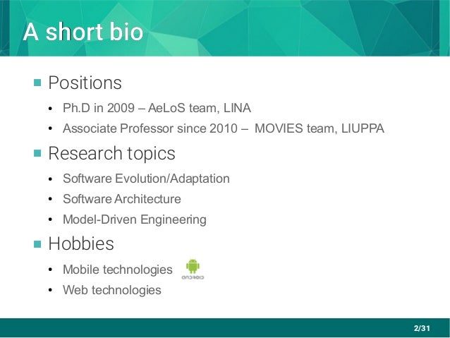 2/31 A short bioA short bio  Positions ● Ph.D in 2009 – AeLoS team, LINA ● Associate Professor since 2010 – MOVIES team, ...