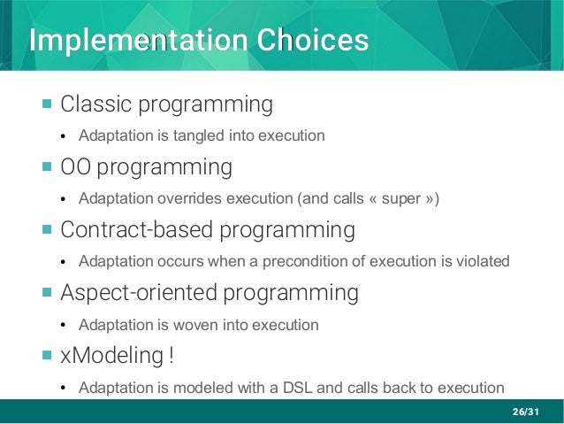 26/31 Implementation ChoicesImplementation Choices  Classic programming ● Adaptation is tangled into execution  OO progr...