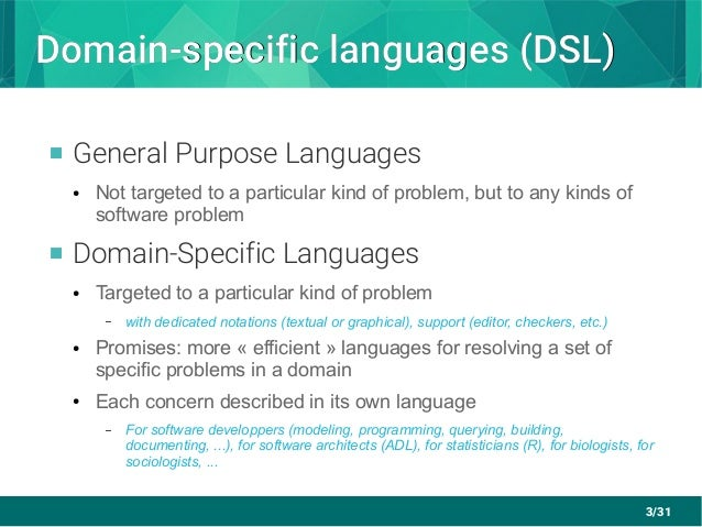 3/31 Domain-specific languages (DSL)Domain-specific languages (DSL)  General Purpose Languages ● Not targeted to a partic...