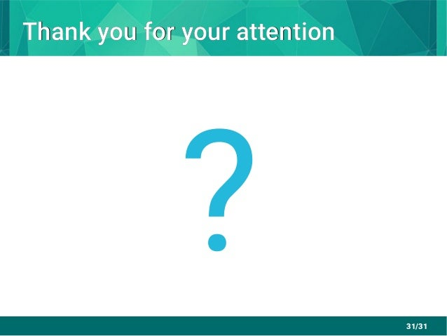 31/31 Thank you for your attentionThank you for your attention ?