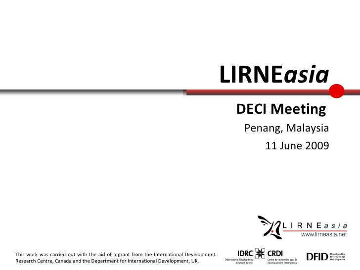 DECI Meeting   Penang, Malaysia 11 June 2009 LIRNE asia This work was carried out with the aid of a grant from the Interna...
