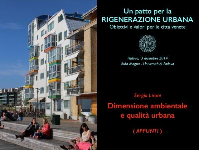 Un patto per la RIGENERAZIONE URBANA Obiettivi e valori per le città venete Dimensione ambientale e qualità urbana Sergio ...
