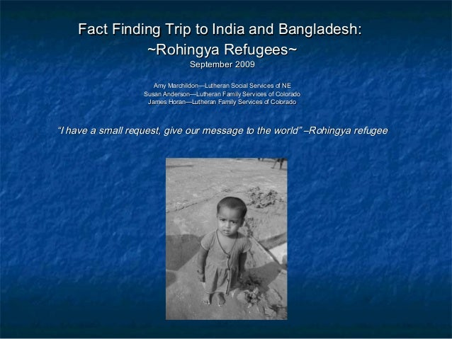 Fact Finding Trip to India and Bangladesh:Fact Finding Trip to India and Bangladesh: ~Rohingya Refugees~~Rohingya Refugees...