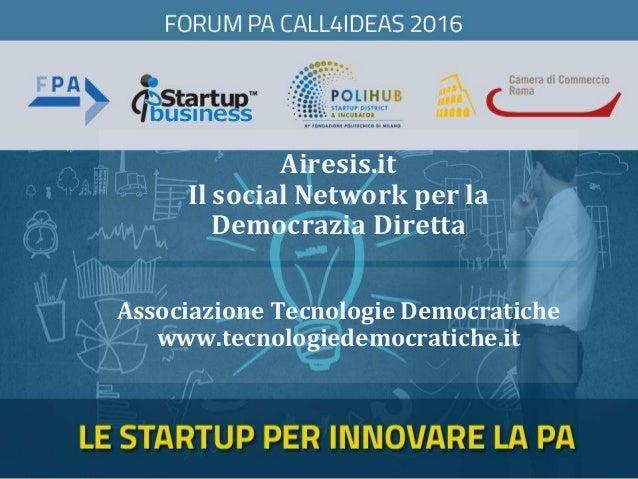 Airesis.it Il social Network per la Democrazia Diretta Associazione Tecnologie Democratiche www.tecnologiedemocratiche.it