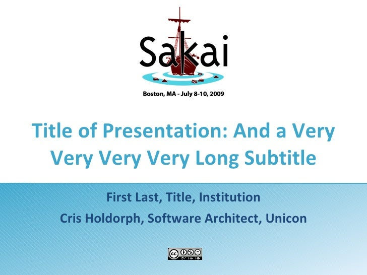 Title of Presentation: And a Very Very Very Very Long Subtitle First Last, Title, Institution Cris Holdorph, Software Arch...