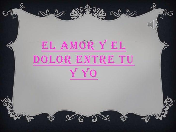 EL AMOR Y ELDOLOR ENTRE TU     Y YO