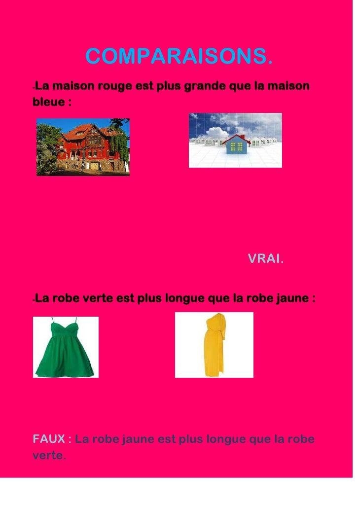 COMPARAISONS.La maison rouge est plus grande que la maison-bleue :                                     VRAI.La robe verte ...