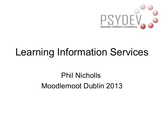 Learning Information Services          Phil Nicholls     Moodlemoot Dublin 2013