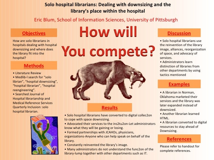 Solo hospital librarians: Dealing with downsizing and the library's place within the hospital Eric Blum, School of Informa...