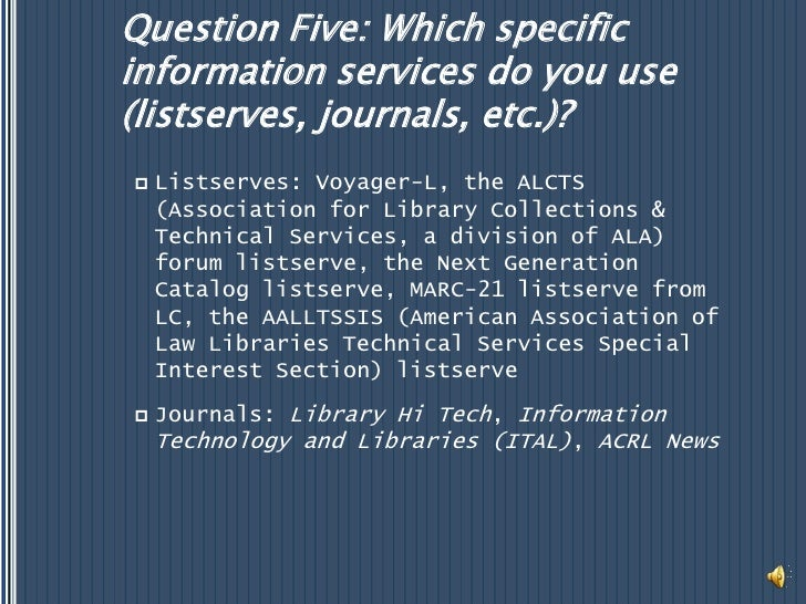 Question Five: Which specific information services do you use (listserves, journals, etc.)?<br />Listserves: Voyager-L, th...