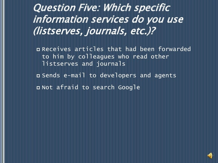 Question Five: Which specific information services do you use (listserves, journals, etc.)?<br />Receives articles that ha...
