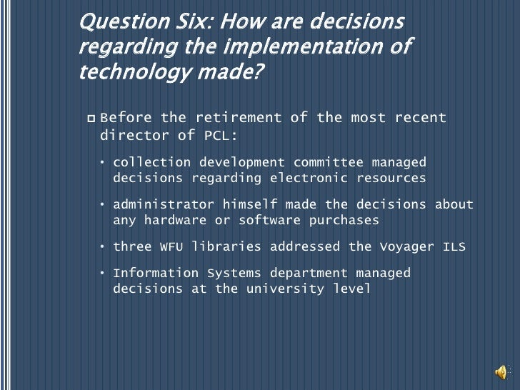 Question Six: How are decisions regarding the implementation of technology made?<br />Before the retirement of the most re...