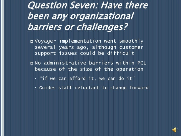 Question Seven: Have there been any organizational barriers or challenges?<br />Voyager implementation went smoothly sever...