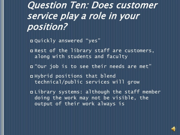 """Question Ten: Does customer service play a role in your position?<br />Quickly answered """"yes""""<br />Rest of the library sta..."""