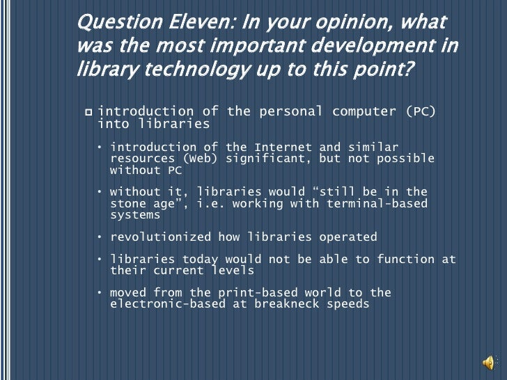 Question Eleven: In your opinion, what was the most important development in library technology up to this point?<br />int...