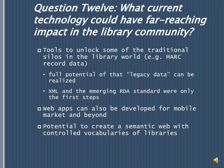 Question Twelve: What current technology could have far-reaching impact in the library community?<br />Tools to unlock som...