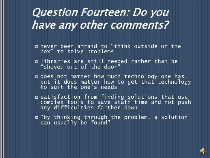 """Question Fourteen: Do you have any other comments?<br />never been afraid to """"think outside of the box"""" to solve problems<..."""