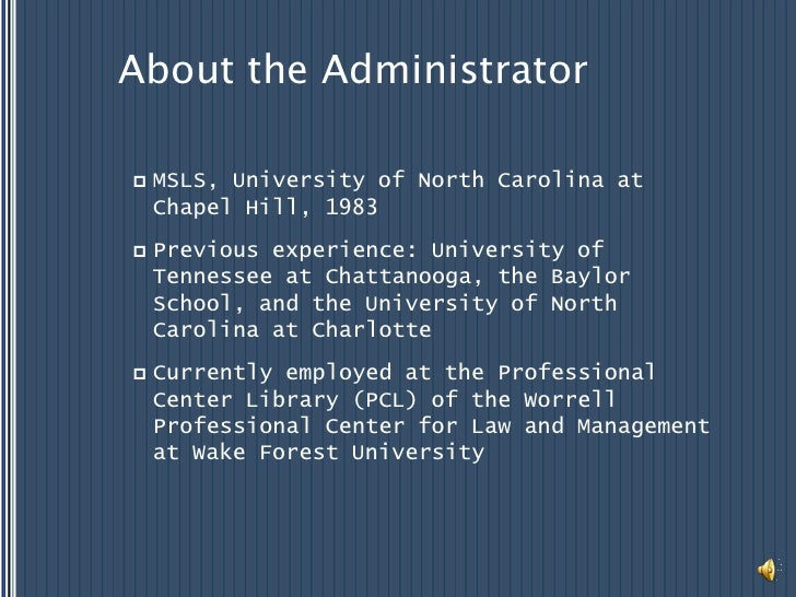About the Administrator<br />MSLS, University of North Carolina at Chapel Hill, 1983<br />Previous experience: University ...