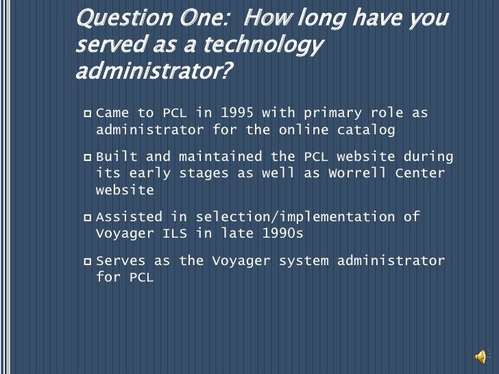 Question One:  How long have you served as a technology administrator?<br />Came to PCL in 1995 with primary role as admin...