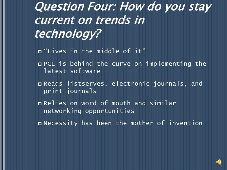 """Question Four: How do you stay current on trends in technology?<br />""""Lives in the middle of it""""<br />PCL is behind the cu..."""