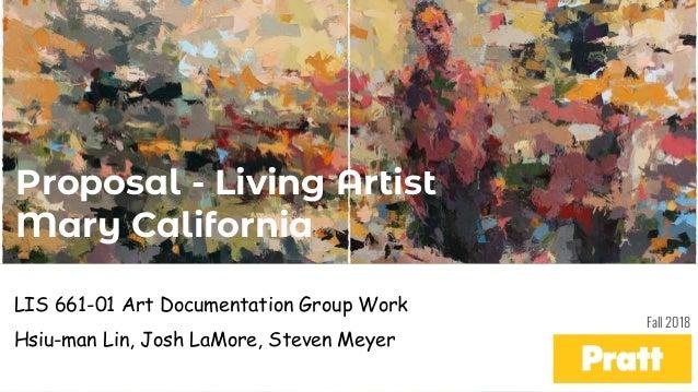 Proposal - Living Artist Mary California LIS 661-01 Art Documentation Group Work Hsiu-man Lin, Josh LaMore, Steven Meyer F...