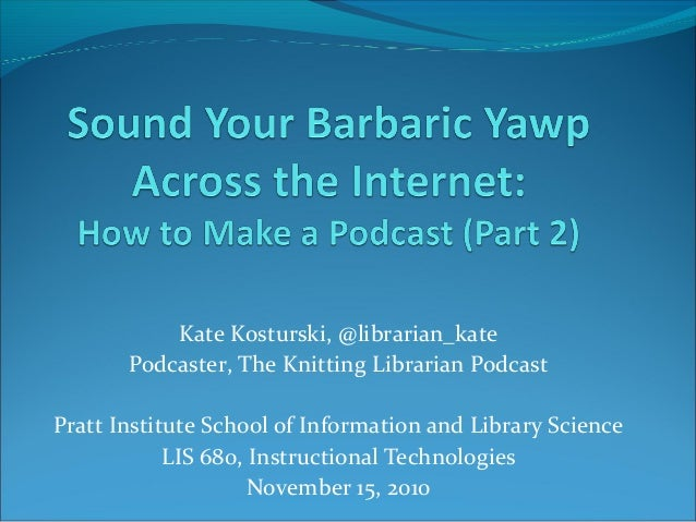 Kate Kosturski, @librarian_kate Podcaster, The Knitting Librarian Podcast Pratt Institute School of Information and Librar...