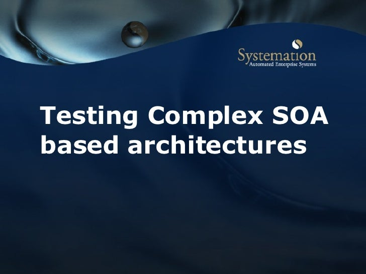 Testing Complex SOA based architectures