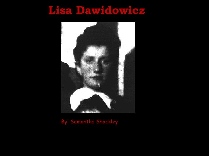 Lisa Dawidowicz <ul><li>By: Samantha Shockley </li></ul>
