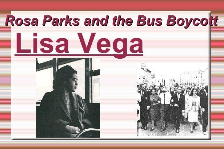 Rosa Parks and the Bus Boycott <ul><ul><li>Lisa Vega </li></ul></ul>