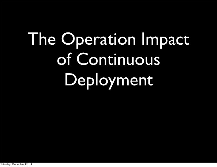 The Operation Impact                      of Continuous                       DeploymentMonday, December 12, 11