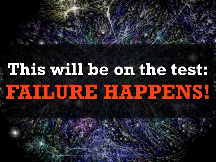 This will be on the test:FAILURE HAPPENS!
