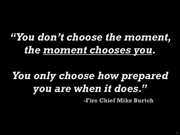 """""""You don't choose the moment,  the moment chooses you.You only choose how prepared    you are when it does.""""             -..."""