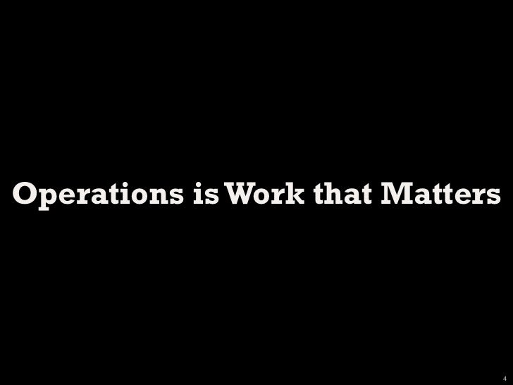 Operations is Work that Matters                                  4