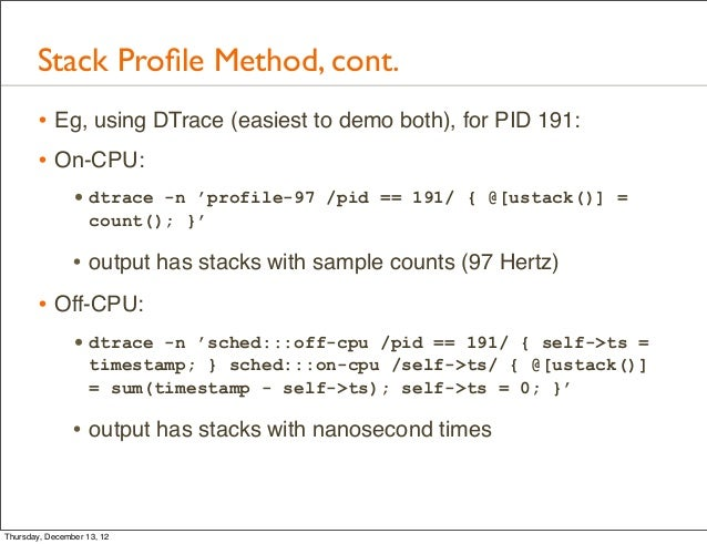 Stack Profile Method, cont.       • Eg, using DTrace (easiest to demo both), for PID 191:       • On-CPU:                • ...