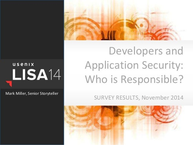 Developers and Application Security: Who is Responsible? SURVEY RESULTS, November 2014 Mark Miller, Senior Storyteller