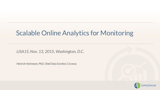 Scalable Online Analytics for Monitoring LISA15, Nov. 13, 2015, Washington, D.C. Heinrich Hartmann, PhD, Chief Data Scient...
