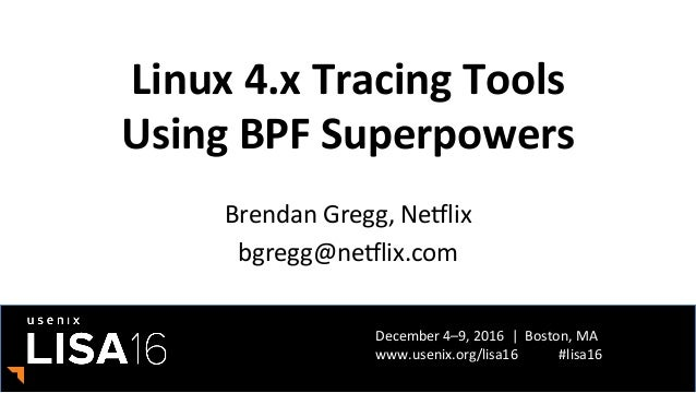 December	4–9,	2016		|		Boston,	MA	 www.usenix.org/lisa16												#lisa16	 Linux	4.x	Tracing	Tools	 Using	BPF	Superpower...