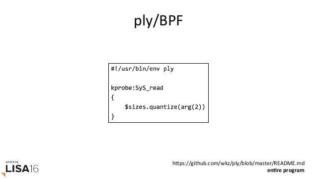 StateofBPF,Dec2016 1. Dynamictracing,kernel-level(BPFsupportforkprobes) 2. Dynamictracing,user-level(BPF...