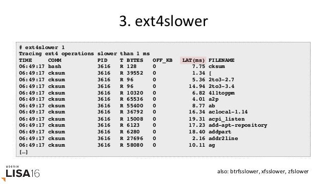 5.biosnoop # biosnoop TIME(s) COMM PID DISK T SECTOR BYTES LAT(ms) 0.000004001 supervise 1950 xvda1 W 13092560 4096 0.74...