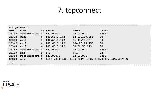 9.tcpretrans # tcpretrans TIME PID IP LADDR:LPORT T> RADDR:RPORT STATE 01:55:05 0 4 10.153.223.157:22 R> 69.53.245.40:34...