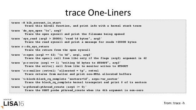 argdistOne-Liners argdist -H 'p::__kmalloc(u64 size):u64:size' Print a histogram of allocation sizes passed to kmalloc a...