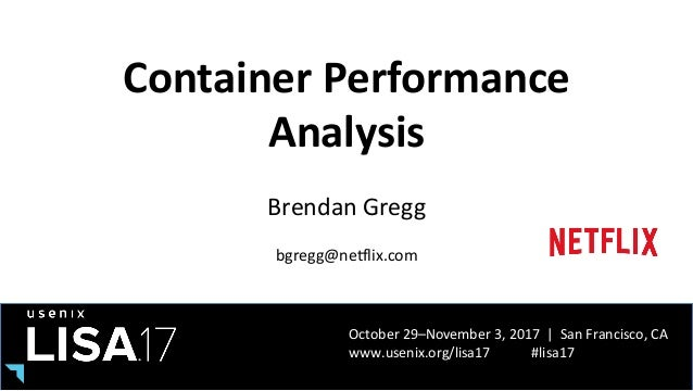 October	29–November	3,	2017		|		San	Francisco,	CA	 www.usenix.org/lisa17												#lisa17	 Container	Performance	 Analys...