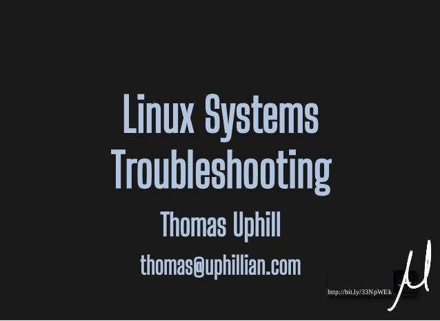 http://bit.ly/33NpWEk Linux SystemsLinux Systems TroubleshootingTroubleshooting Thomas UphillThomas Uphill thomas@uphillia...
