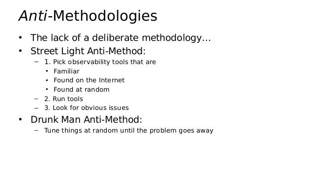 Methodologies • Linux Performance Analysis in 60 seconds • The USE method • Workload characterization • Many others: – Res...