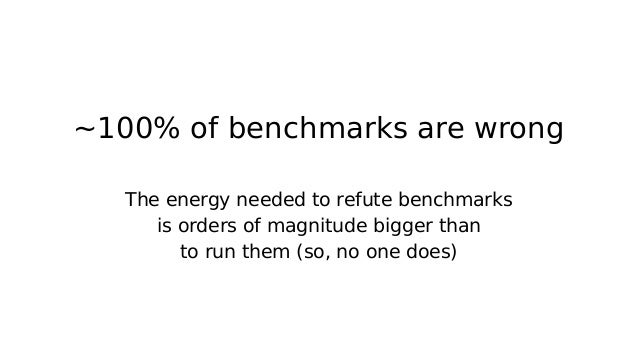 Benchmarking • An experimental analysis activity – Try observational analysis first; benchmarks can perturb • Benchmarking...