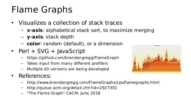 Linux CPU Flame Graphs Linux 2.6+, via perf: Linux 4.9+, via BPF: – Most efficient: no perf.data file, summarizes in-kerne...