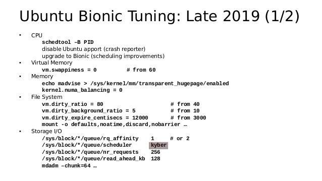 Ubuntu Bionic Tuning: Late 2019 (2/2) • Networking net.core.default_qdisc = fq net.core.netdev_max_backlog = 5000 net.core...
