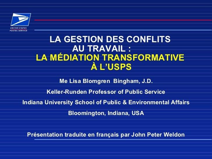 LA GESTION DES CONFLITS  AU TRAVAIL :  LA MÉDIATION TRANSFORMATIVE  À L'USPS Me Lisa Blomgren  Bingham, J.D. Keller-Runden...