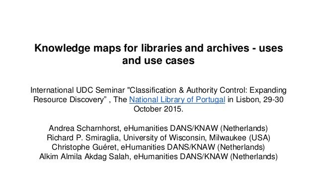 "Knowledge maps for libraries and archives - uses and use cases International UDC Seminar ""Classification & Authority Contr..."