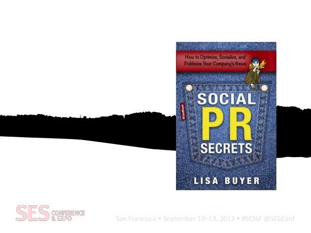 San Francisco • September 10–13, 2013 • #SESSF @SESConf Social Publicity and Publishing Earn it, Grow it, Brand it Lisa Bu...